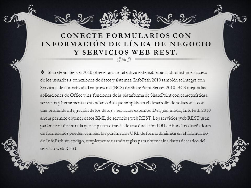 CONECTE FORMULARIOS CON INFORMACIÓN DE LÍNEA DE NEGOCIO Y SERVICIOS WEB REST. SharePoint Server 2010 ofrece una arquitectura extensible para administr
