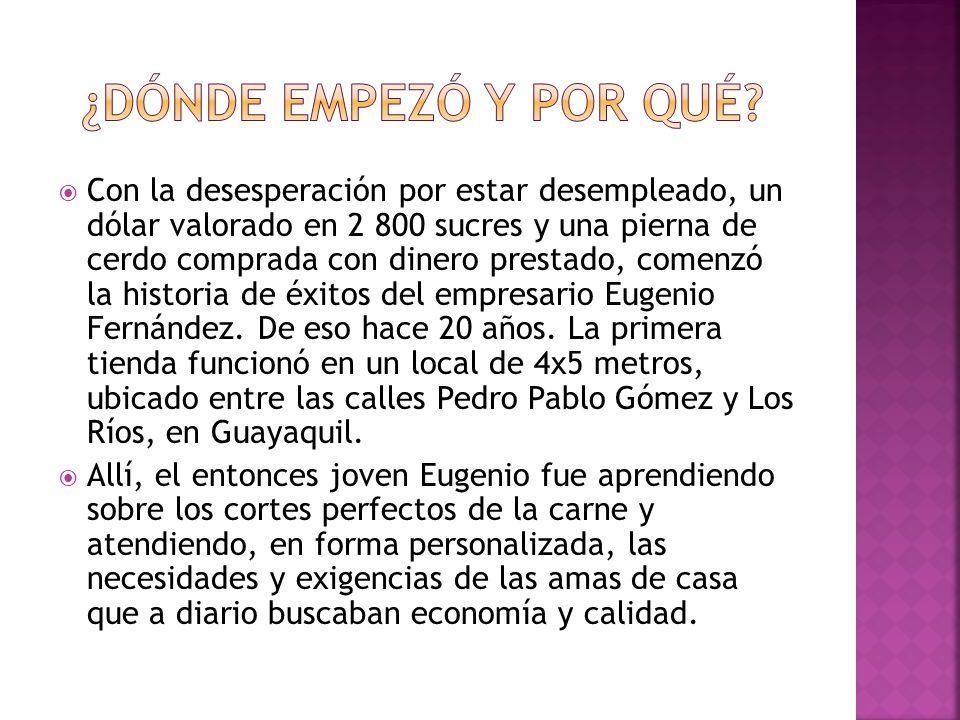 Con la desesperación por estar desempleado, un dólar valorado en 2 800 sucres y una pierna de cerdo comprada con dinero prestado, comenzó la historia de éxitos del empresario Eugenio Fernández.