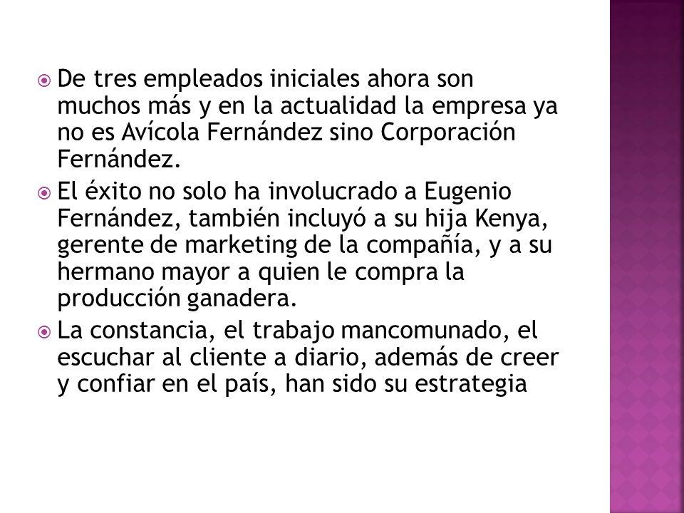 De tres empleados iniciales ahora son muchos más y en la actualidad la empresa ya no es Avícola Fernández sino Corporación Fernández.
