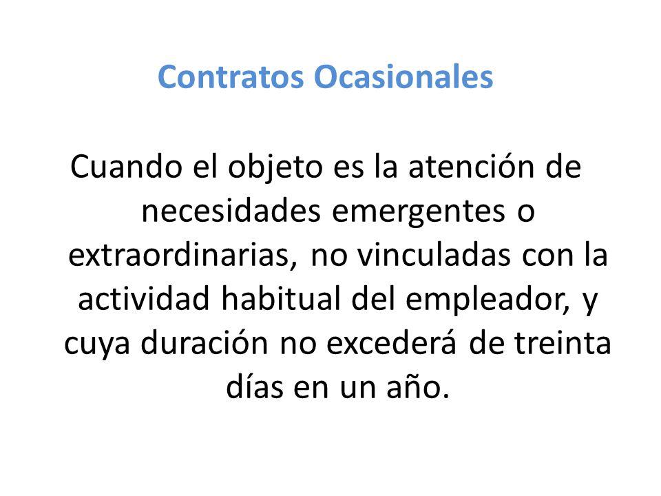 Contratos Ocasionales Cuando el objeto es la atención de necesidades emergentes o extraordinarias, no vinculadas con la actividad habitual del emplead