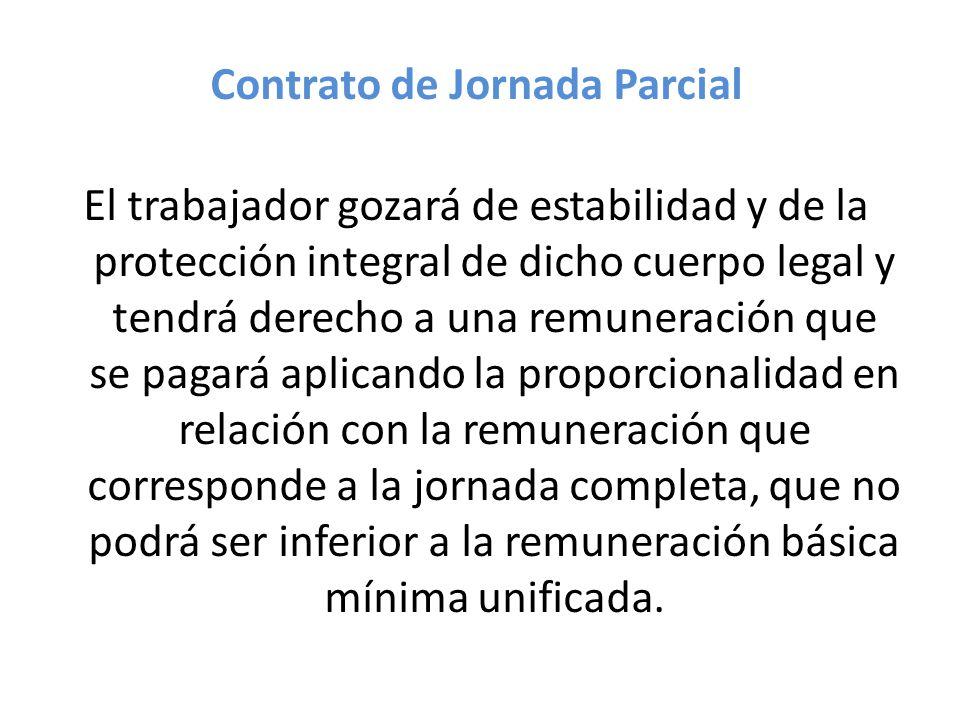 Contrato de Jornada Parcial El trabajador gozará de estabilidad y de la protección integral de dicho cuerpo legal y tendrá derecho a una remuneración