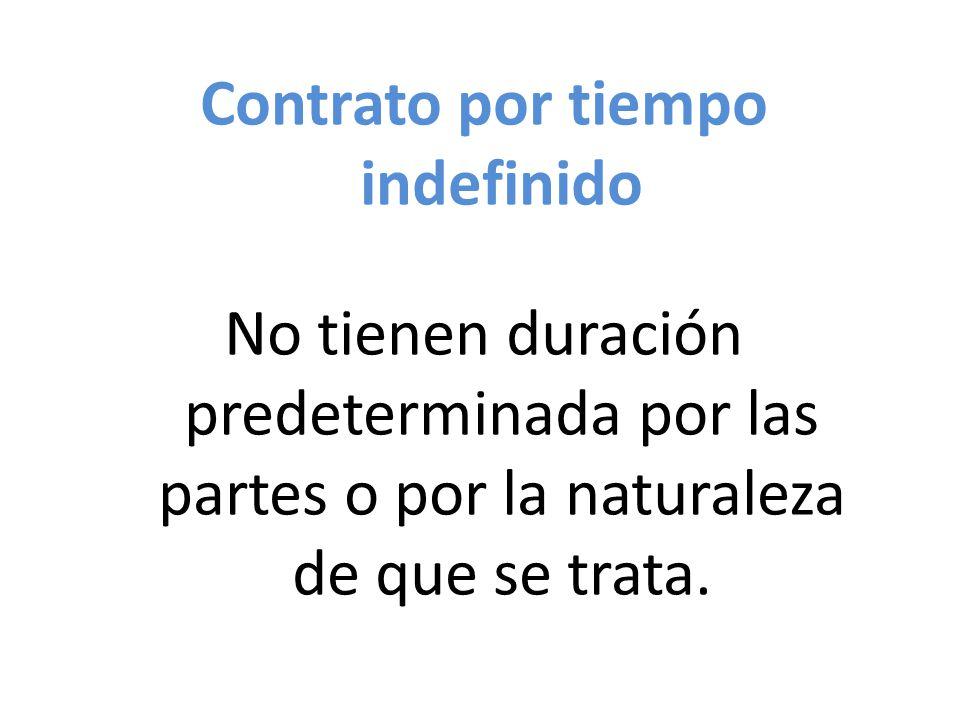Contrato por tiempo indefinido No tienen duración predeterminada por las partes o por la naturaleza de que se trata.