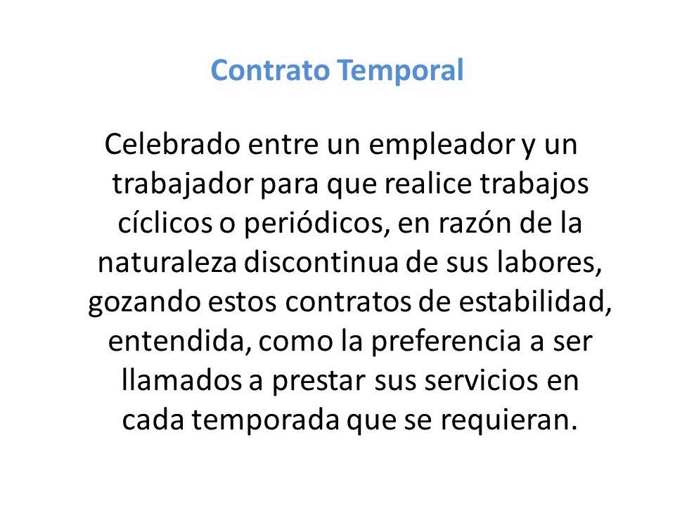 Contrato Temporal Celebrado entre un empleador y un trabajador para que realice trabajos cíclicos o periódicos, en razón de la naturaleza discontinua