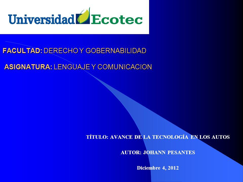 FACULTAD: DERECHO Y GOBERNABILIDAD ASIGNATURA: LENGUAJE Y COMUNICACION TÍTULO: AVANCE DE LA TECNOLOGÍA EN LOS AUTOS AUTOR: JOHANN PESANTES Diciembre 4