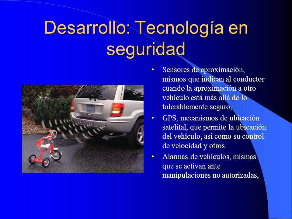 Desarrollo: Tecnología en seguridad Sensores de aproximación, mismos que indican al conductor cuando la aproximación a otro vehículo está más allá de