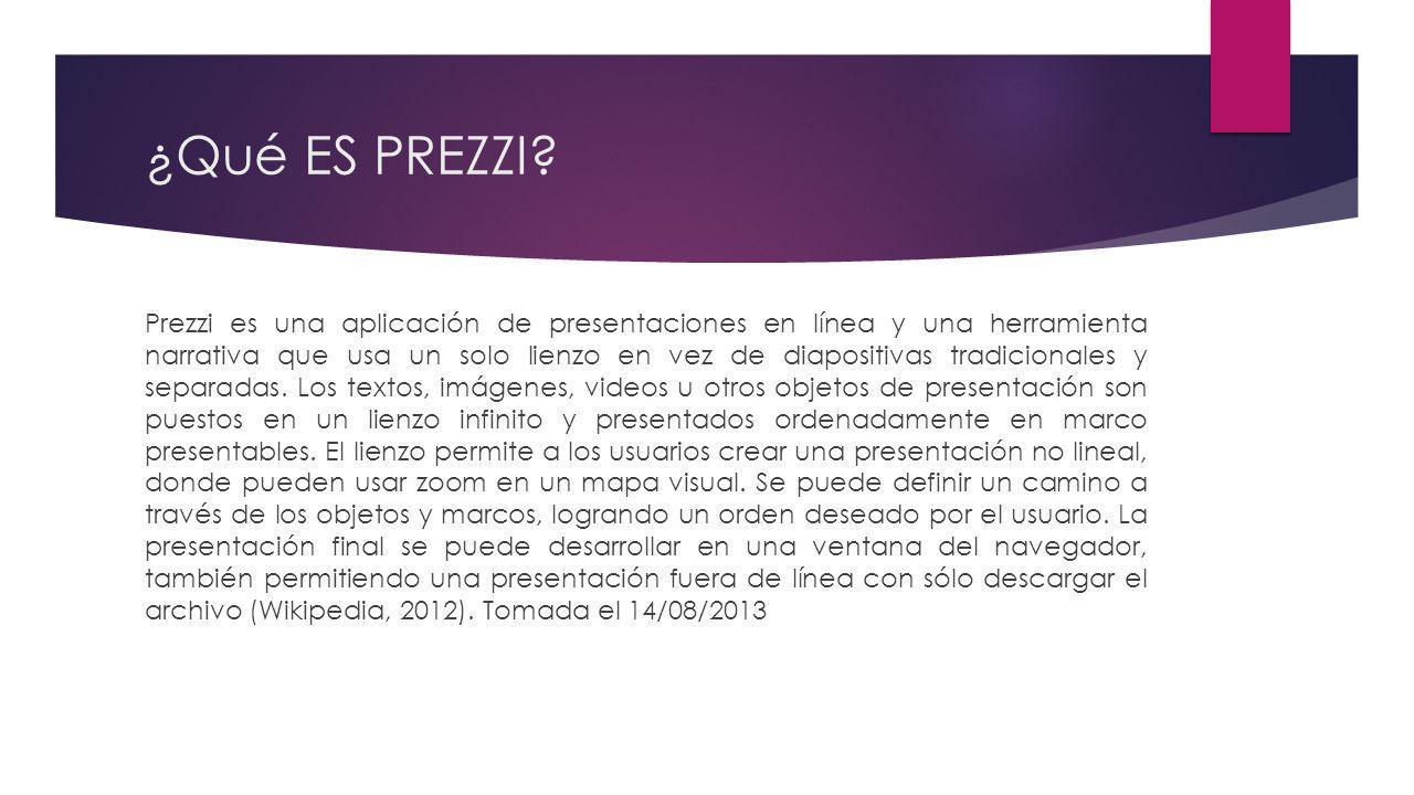 ¿Qué ES PREZZI? Prezzi es una aplicación de presentaciones en línea y una herramienta narrativa que usa un solo lienzo en vez de diapositivas tradicio