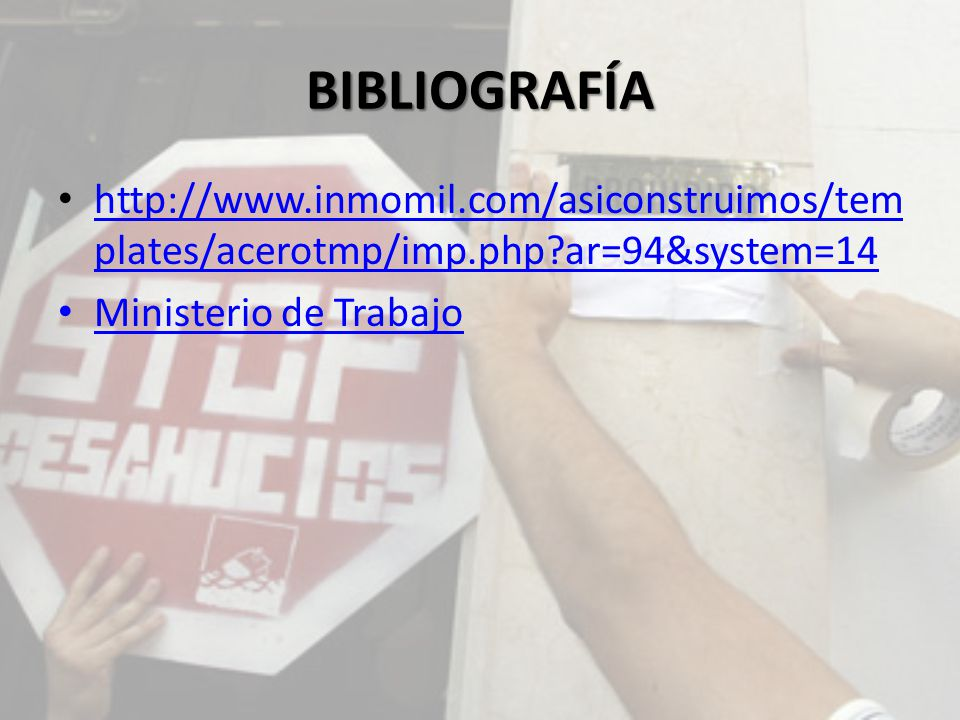 BIBLIOGRAFÍA http://www.inmomil.com/asiconstruimos/tem plates/acerotmp/imp.php?ar=94&system=14 http://www.inmomil.com/asiconstruimos/tem plates/acerotmp/imp.php?ar=94&system=14 Ministerio de Trabajo