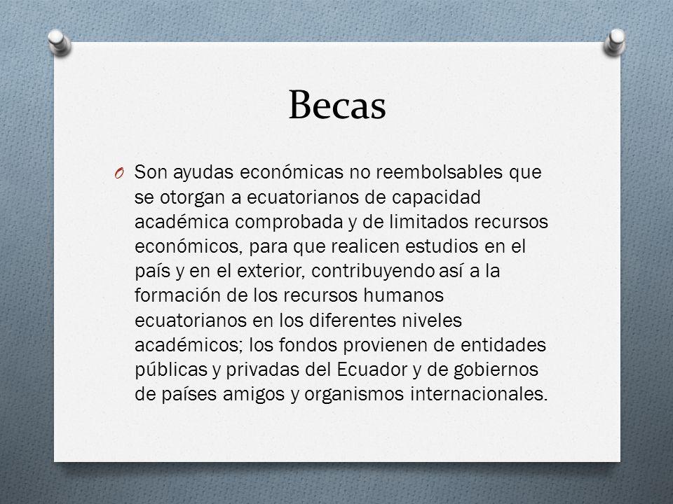 Becas O Son ayudas económicas no reembolsables que se otorgan a ecuatorianos de capacidad académica comprobada y de limitados recursos económicos, par