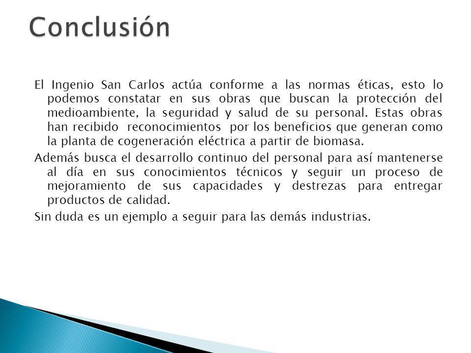 El Ingenio San Carlos actúa conforme a las normas éticas, esto lo podemos constatar en sus obras que buscan la protección del medioambiente, la seguri