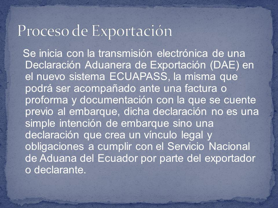 Se inicia con la transmisión electrónica de una Declaración Aduanera de Exportación (DAE) en el nuevo sistema ECUAPASS, la misma que podrá ser acompañ