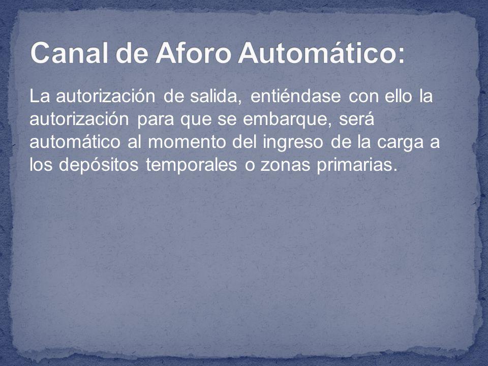 La autorización de salida, entiéndase con ello la autorización para que se embarque, será automático al momento del ingreso de la carga a los depósito