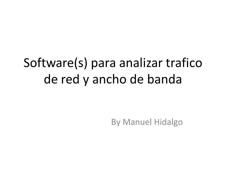 Software(s) para analizar trafico de red y ancho de banda By Manuel Hidalgo