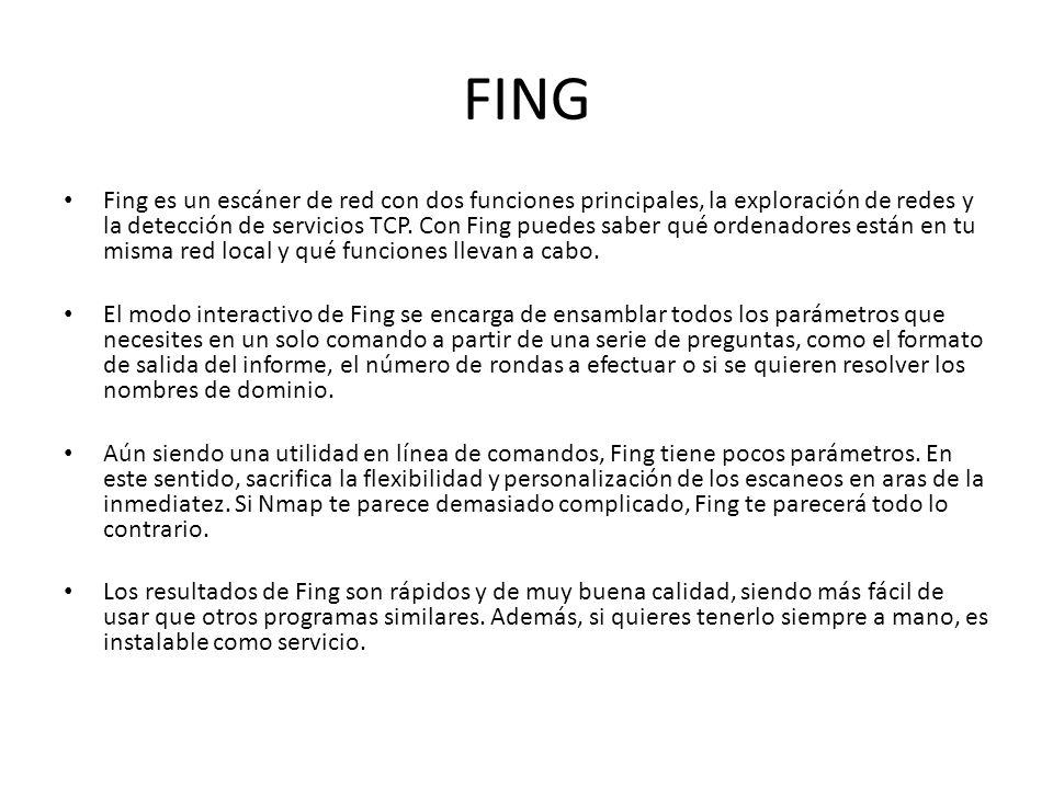 FING Fing es un escáner de red con dos funciones principales, la exploración de redes y la detección de servicios TCP. Con Fing puedes saber qué orden