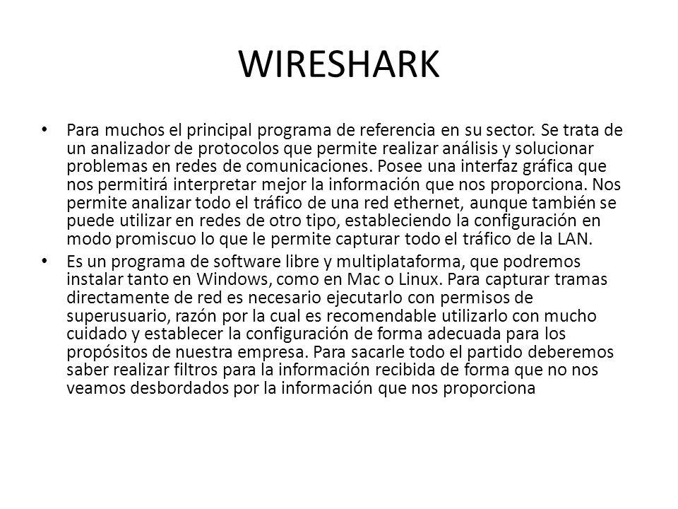 WIRESHARK Para muchos el principal programa de referencia en su sector. Se trata de un analizador de protocolos que permite realizar análisis y soluci
