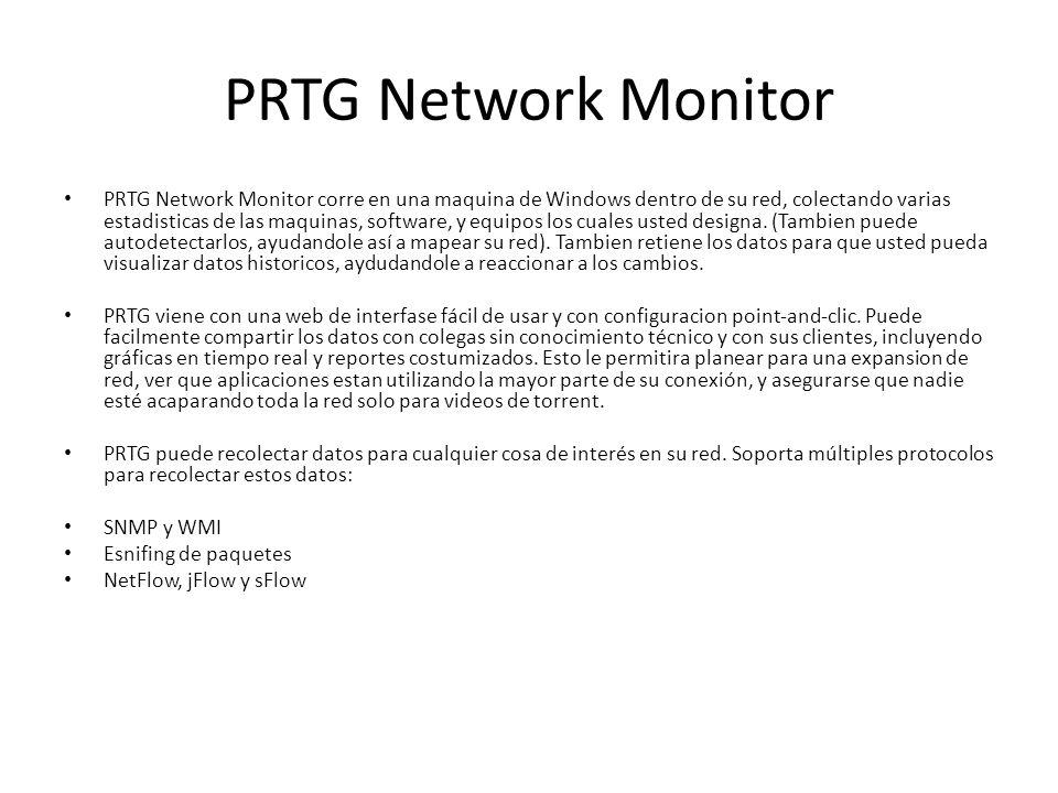 PRTG Network Monitor PRTG Network Monitor corre en una maquina de Windows dentro de su red, colectando varias estadisticas de las maquinas, software,