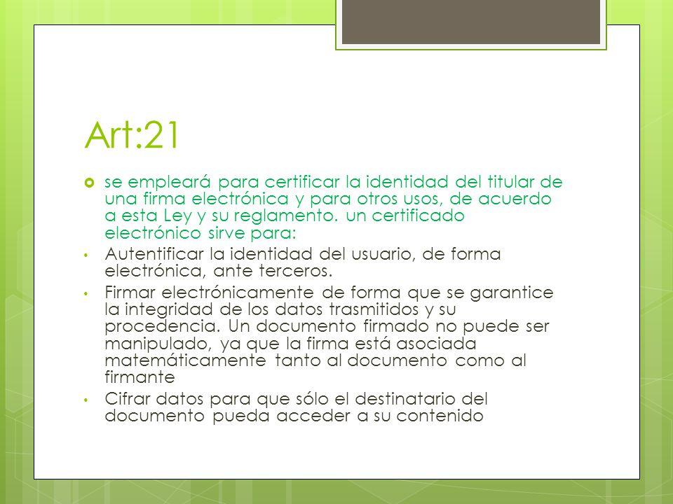 Art:21 se empleará para certificar la identidad del titular de una firma electrónica y para otros usos, de acuerdo a esta Ley y su reglamento. un cert