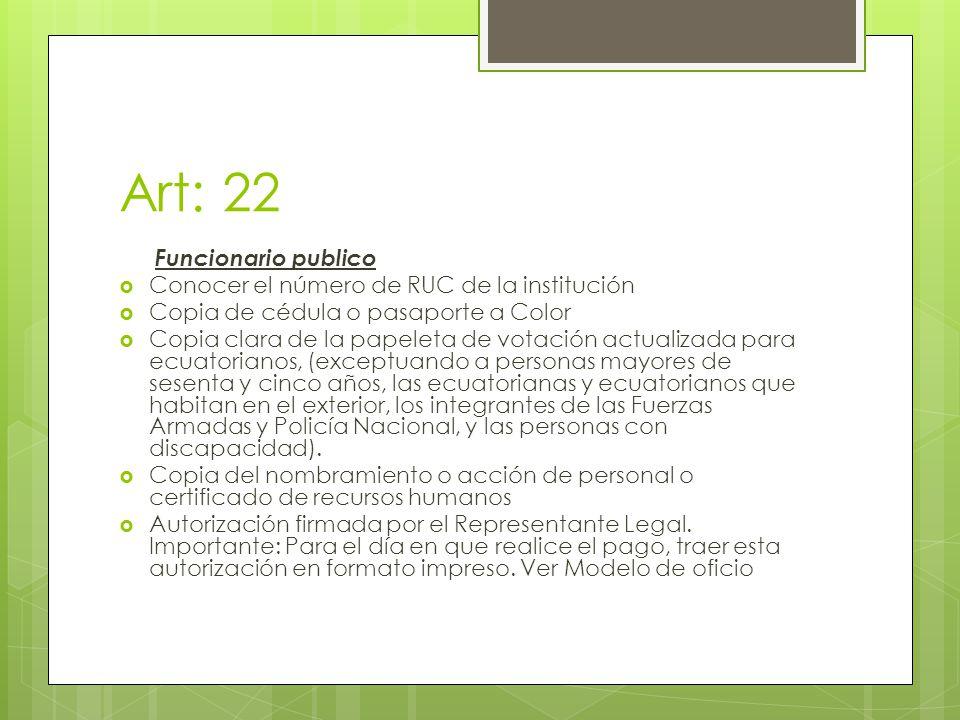 Art: 22 Funcionario publico Conocer el número de RUC de la institución Copia de cédula o pasaporte a Color Copia clara de la papeleta de votación actualizada para ecuatorianos, (exceptuando a personas mayores de sesenta y cinco años, las ecuatorianas y ecuatorianos que habitan en el exterior, los integrantes de las Fuerzas Armadas y Policía Nacional, y las personas con discapacidad).
