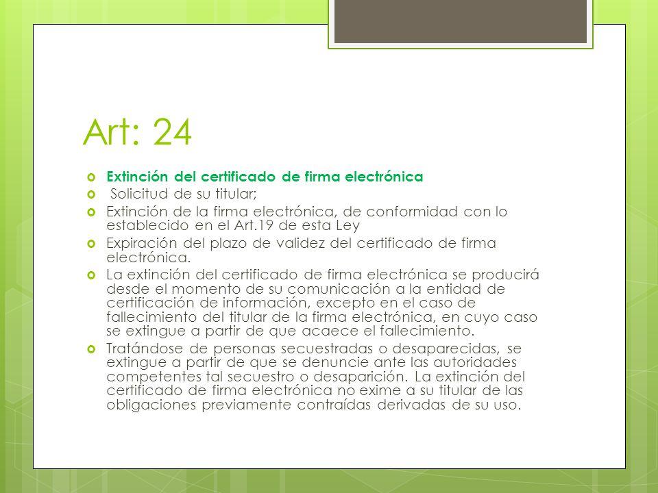 Art: 24 Extinción del certificado de firma electrónica Solicitud de su titular; Extinción de la firma electrónica, de conformidad con lo establecido e