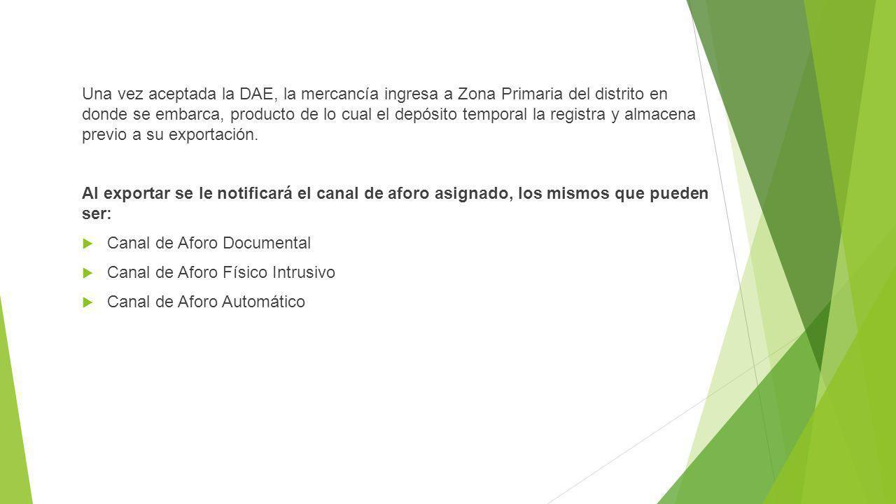 Una vez aceptada la DAE, la mercancía ingresa a Zona Primaria del distrito en donde se embarca, producto de lo cual el depósito temporal la registra y