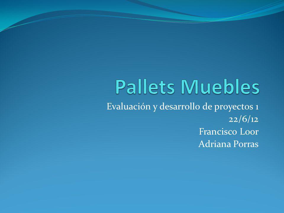 Evaluación y desarrollo de proyectos 1 22/6/12 Francisco Loor Adriana Porras