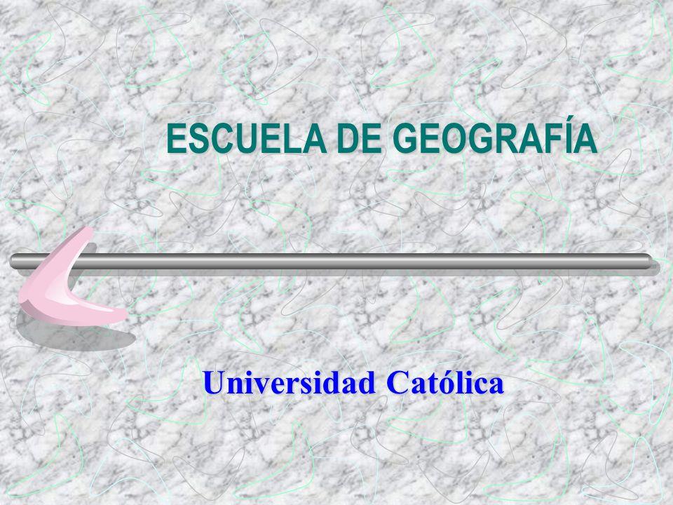 ESCUELA DE GEOGRAFÍA Universidad Católica