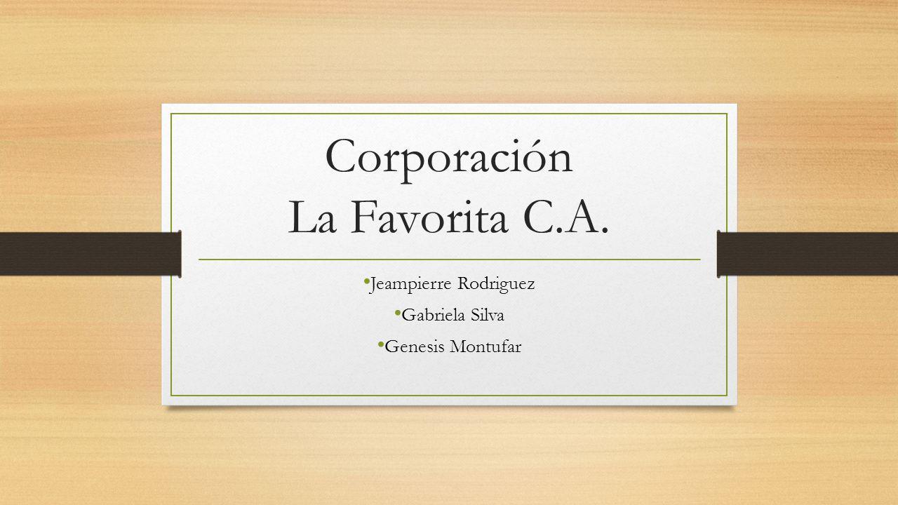 Corporación La Favorita C.A. Jeampierre Rodriguez Gabriela Silva Genesis Montufar