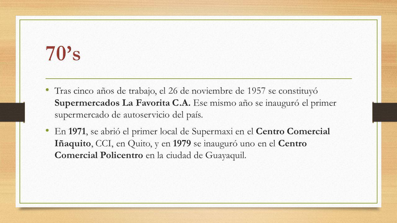 Tras cinco años de trabajo, el 26 de noviembre de 1957 se constituyó Supermercados La Favorita C.A. Ese mismo año se inauguró el primer supermercado d