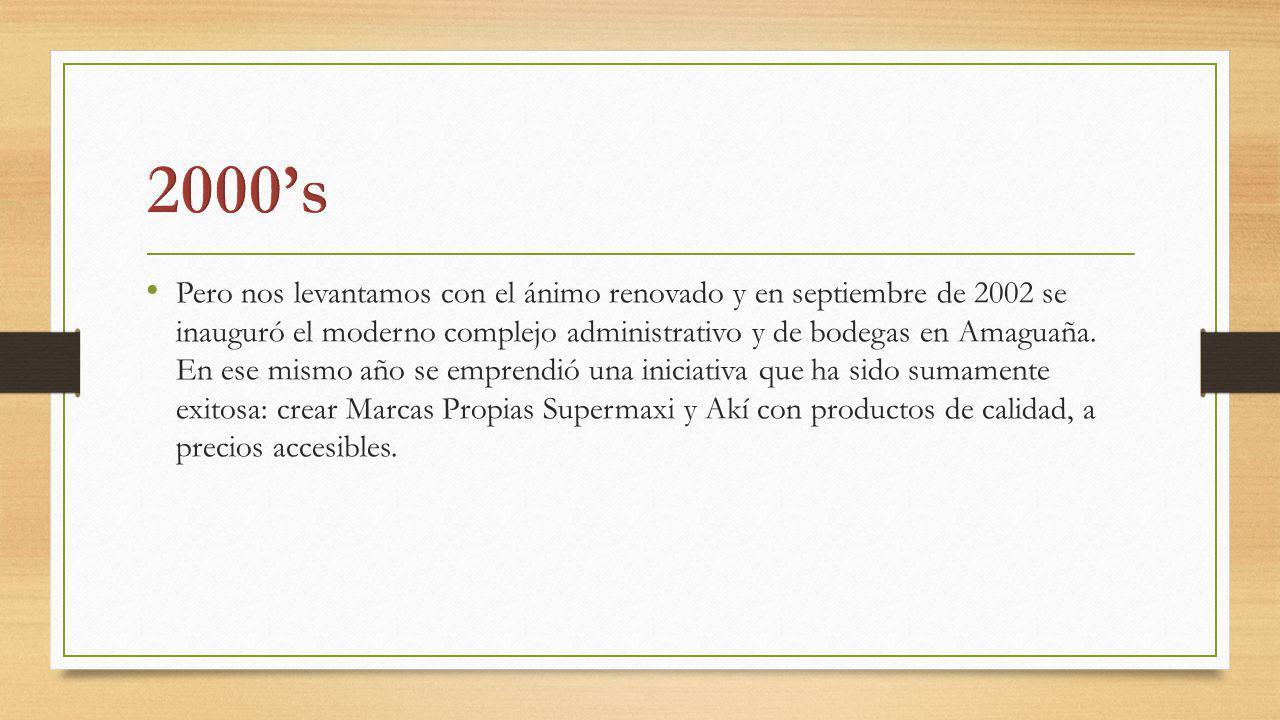 Pero nos levantamos con el ánimo renovado y en septiembre de 2002 se inauguró el moderno complejo administrativo y de bodegas en Amaguaña. En ese mism