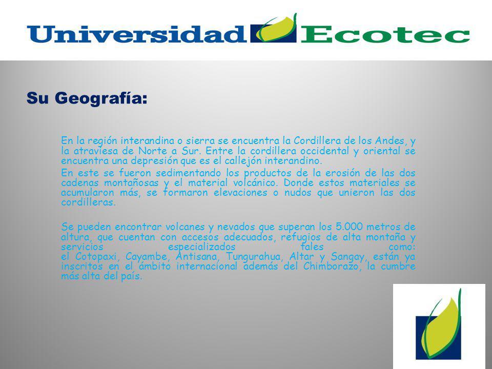 Su Geografía: En la región interandina o sierra se encuentra la Cordillera de los Andes, y la atraviesa de Norte a Sur.
