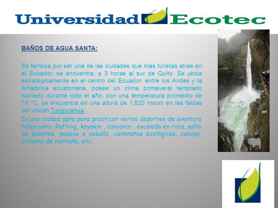 BAÑOS DE AGUA SANTA: Es famosa por ser una de las ciudades que más turistas atrae en el Ecuador, se encuentra, a 3 horas al sur de Quito.