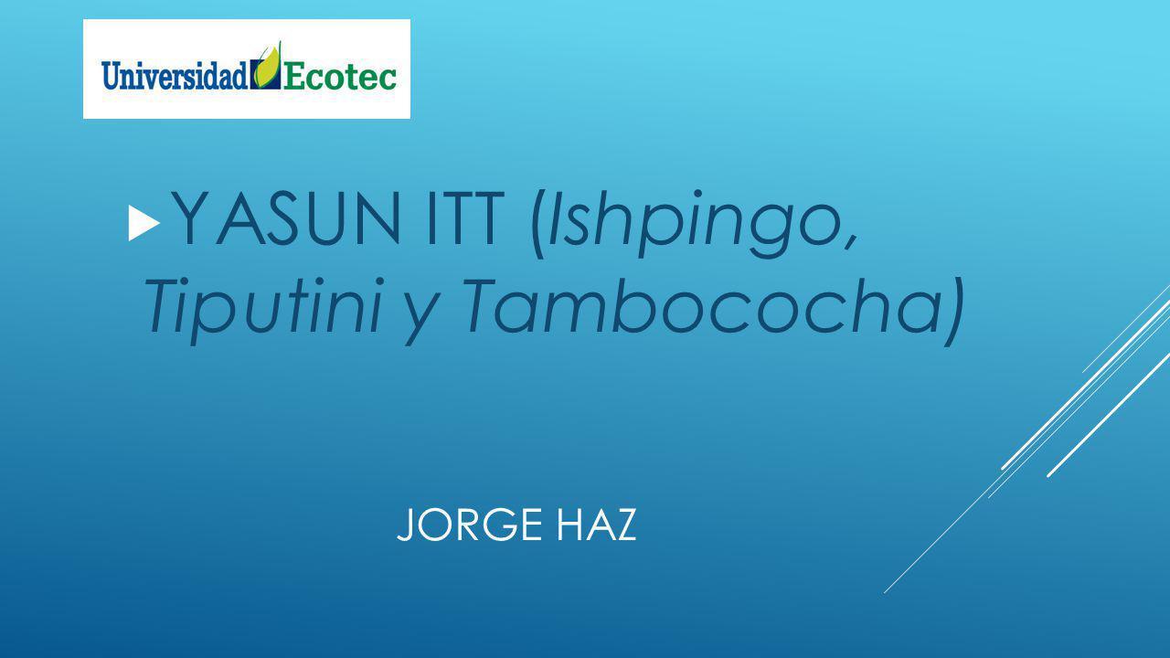 JORGE HAZ YASUN ITT (Ishpingo, Tiputini y Tambococha)