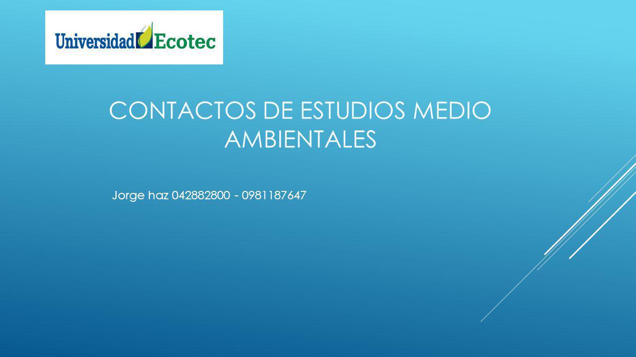 CONTACTOS DE ESTUDIOS MEDIO AMBIENTALES Jorge haz 042882800 - 0981187647