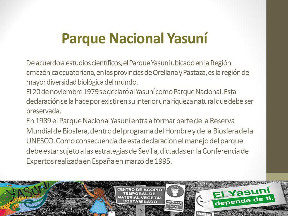 Parque Nacional Yasuní De acuerdo a estudios científicos, el Parque Yasuní ubicado en la Región amazónica ecuatoriana, en las provincias de Orellana y