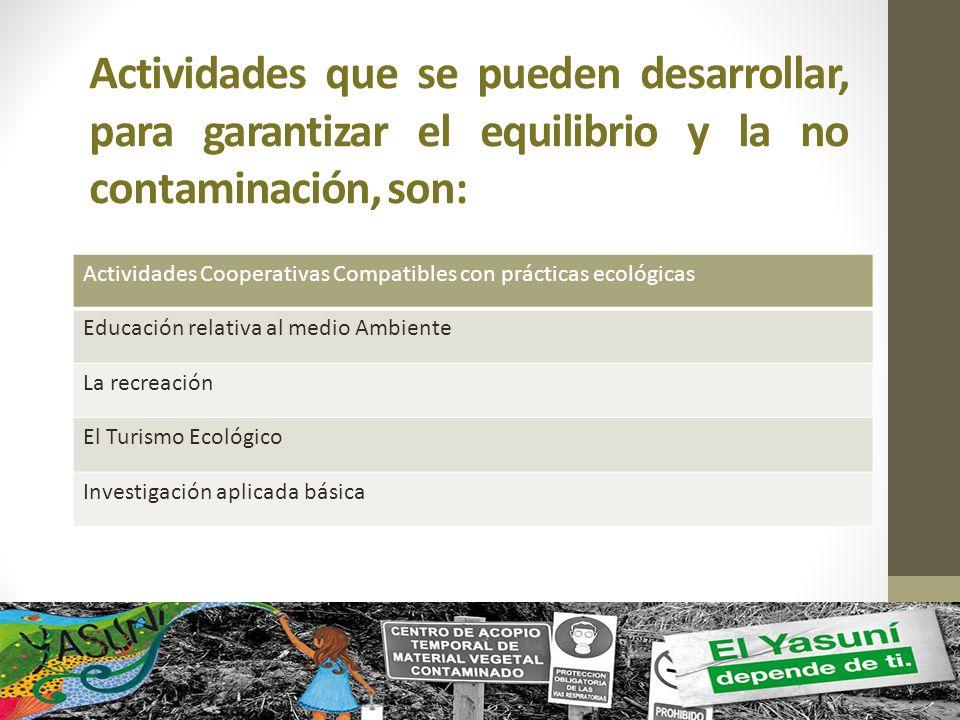 Actividades que se pueden desarrollar, para garantizar el equilibrio y la no contaminación, son: Actividades Cooperativas Compatibles con prácticas ec