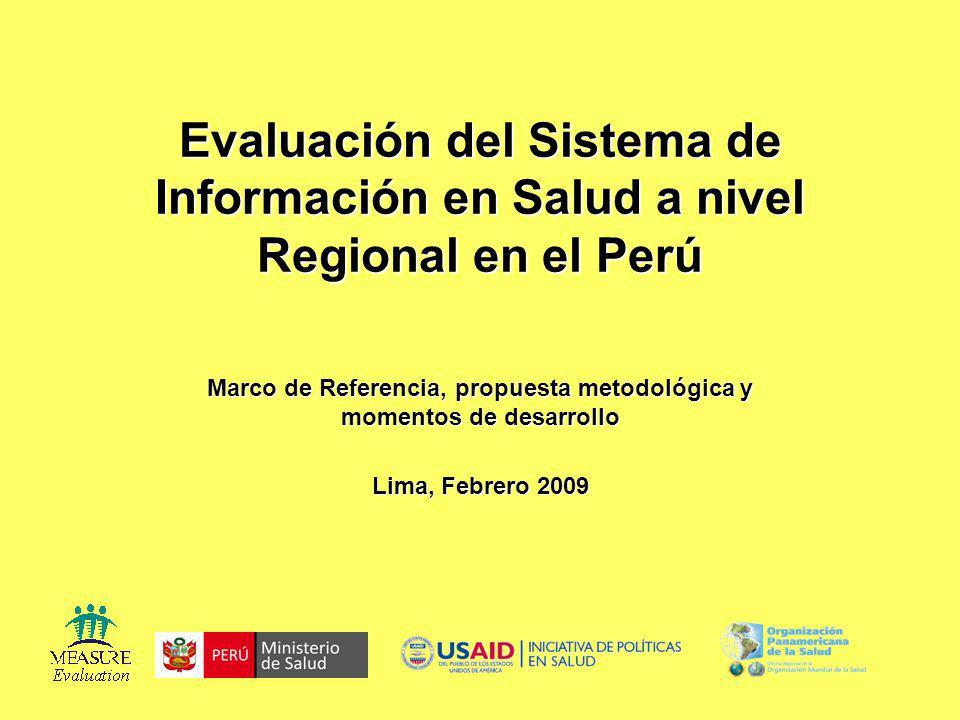 Evaluación del Sistema de Información en Salud a nivel Regional en el Perú Marco de Referencia, propuesta metodológica y momentos de desarrollo Lima,