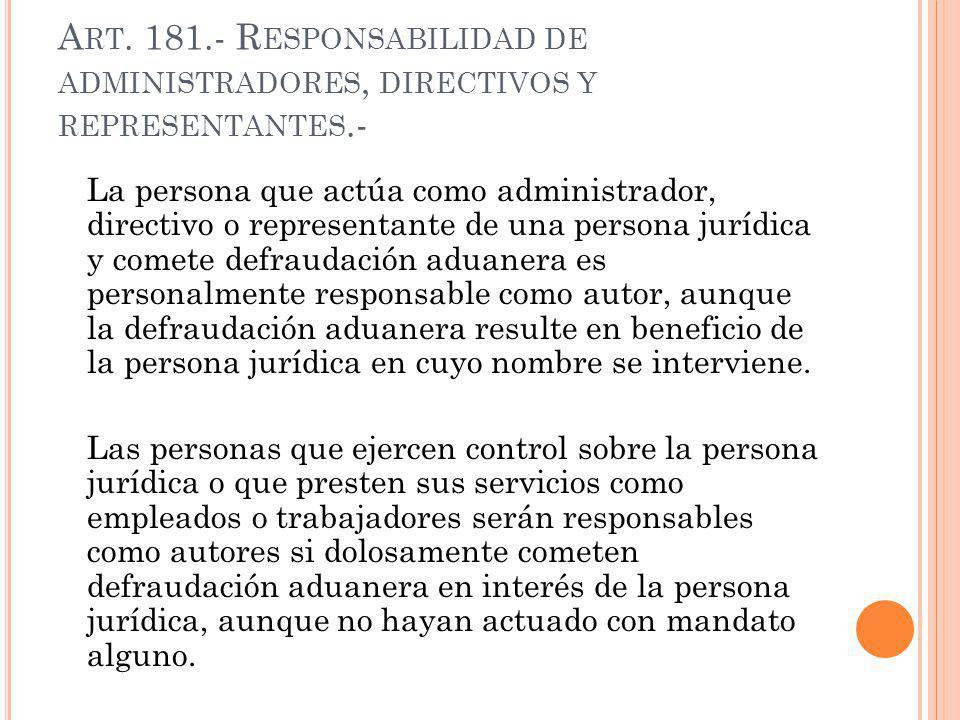 A RT. 181.- R ESPONSABILIDAD DE ADMINISTRADORES, DIRECTIVOS Y REPRESENTANTES.- La persona que actúa como administrador, directivo o representante de u