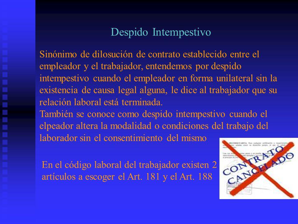 Despido Intempestivo Sinónimo de dilosución de contrato establecido entre el empleador y el trabajador, entendemos por despido intempestivo cuando el