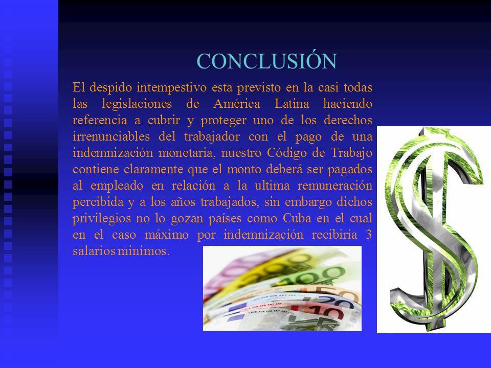 CONCLUSIÓN El despido intempestivo esta previsto en la casi todas las legislaciones de América Latina haciendo referencia a cubrir y proteger uno de l