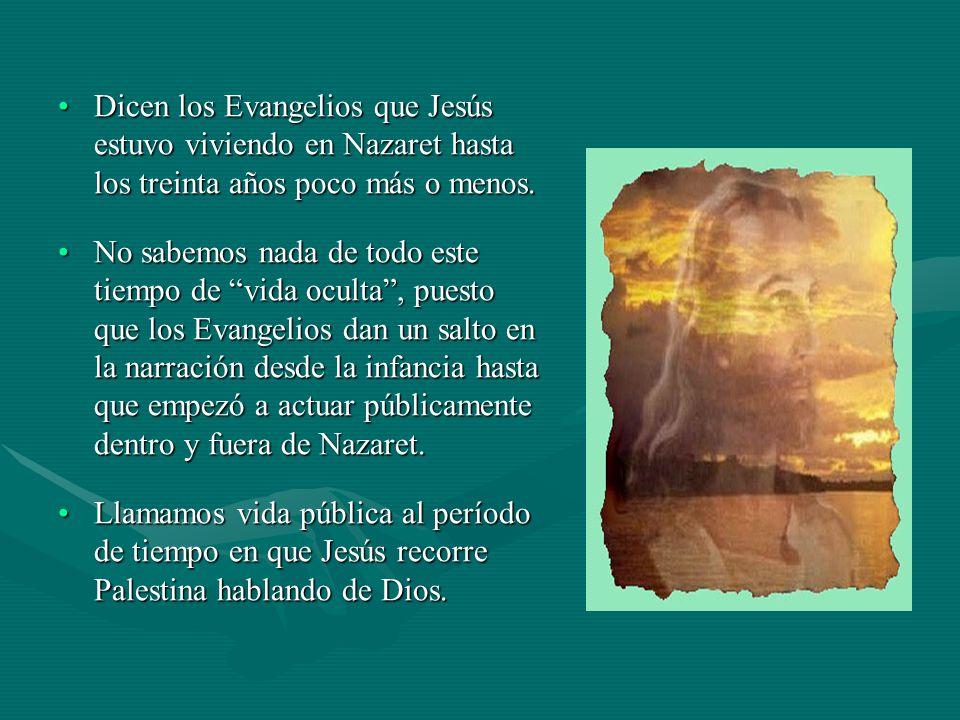 Dicen los Evangelios que Jesús estuvo viviendo en Nazaret hasta los treinta años poco más o menos.Dicen los Evangelios que Jesús estuvo viviendo en Na