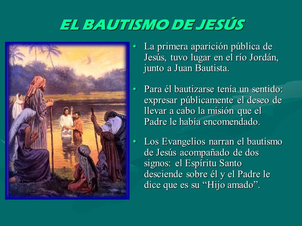 EL BAUTISMO DE JESÚS La primera aparición pública de Jesús, tuvo lugar en el río Jordán, junto a Juan Bautista. Para él bautizarse tenía un sentido: e
