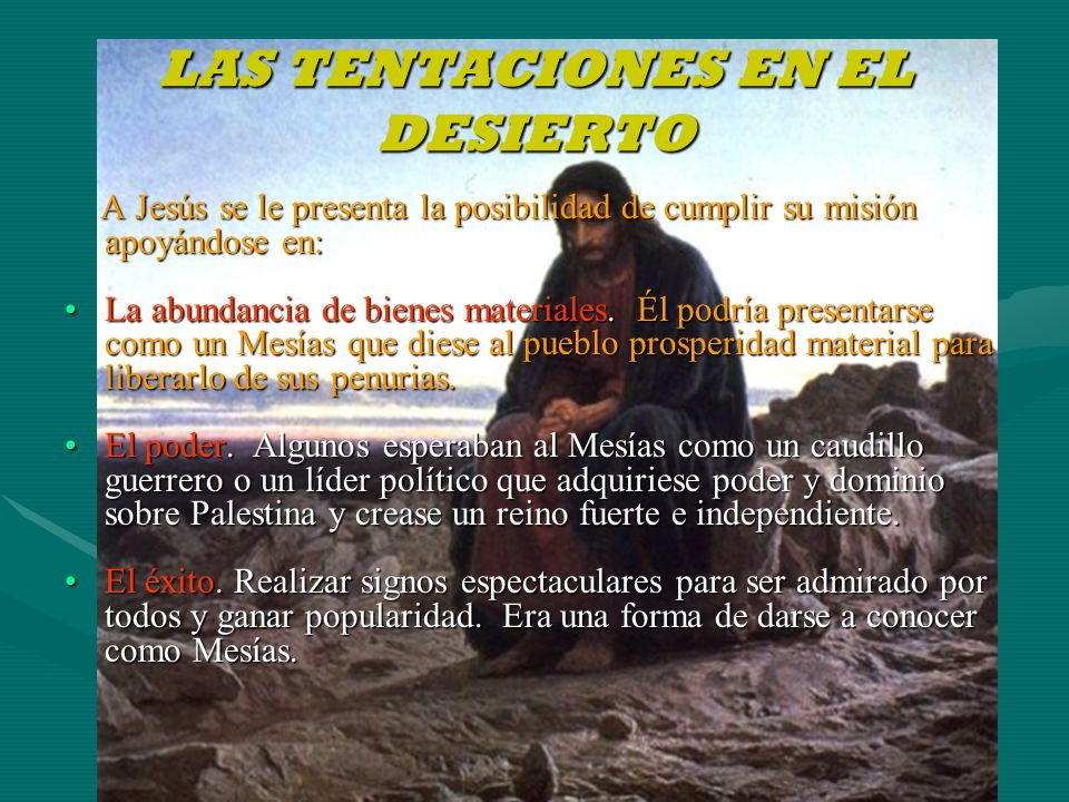 LAS TENTACIONES EN EL DESIERTO A Jesús se le presenta la posibilidad de cumplir su misión apoyándose en: A Jesús se le presenta la posibilidad de cump