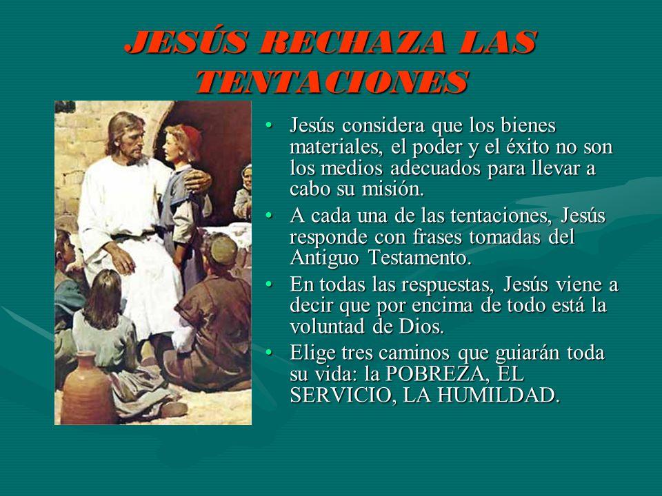 JESÚS RECHAZA LAS TENTACIONES Jesús considera que los bienes materiales, el poder y el éxito no son los medios adecuados para llevar a cabo su misión.