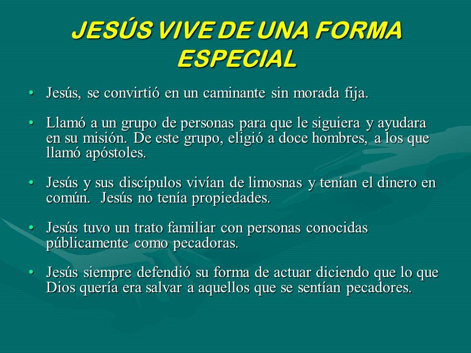 JESÚS VIVE DE UNA FORMA ESPECIAL Jesús, se convirtió en un caminante sin morada fija.Jesús, se convirtió en un caminante sin morada fija. Llamó a un g