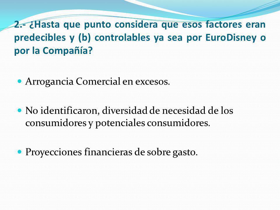 2.- ¿Hasta que punto considera que esos factores eran predecibles y (b) controlables ya sea por EuroDisney o por la Compañía? Arrogancia Comercial en