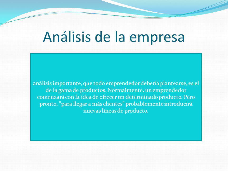 Análisis de la empresa análisis importante, que todo emprendedor debería plantearse, es el de la gama de productos.