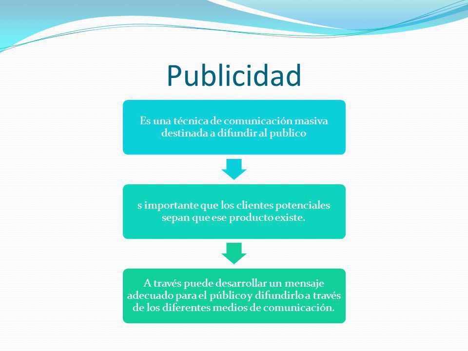 Publicidad Es una técnica de comunicación masiva destinada a difundir al publico s importante que los clientes potenciales sepan que ese producto existe.