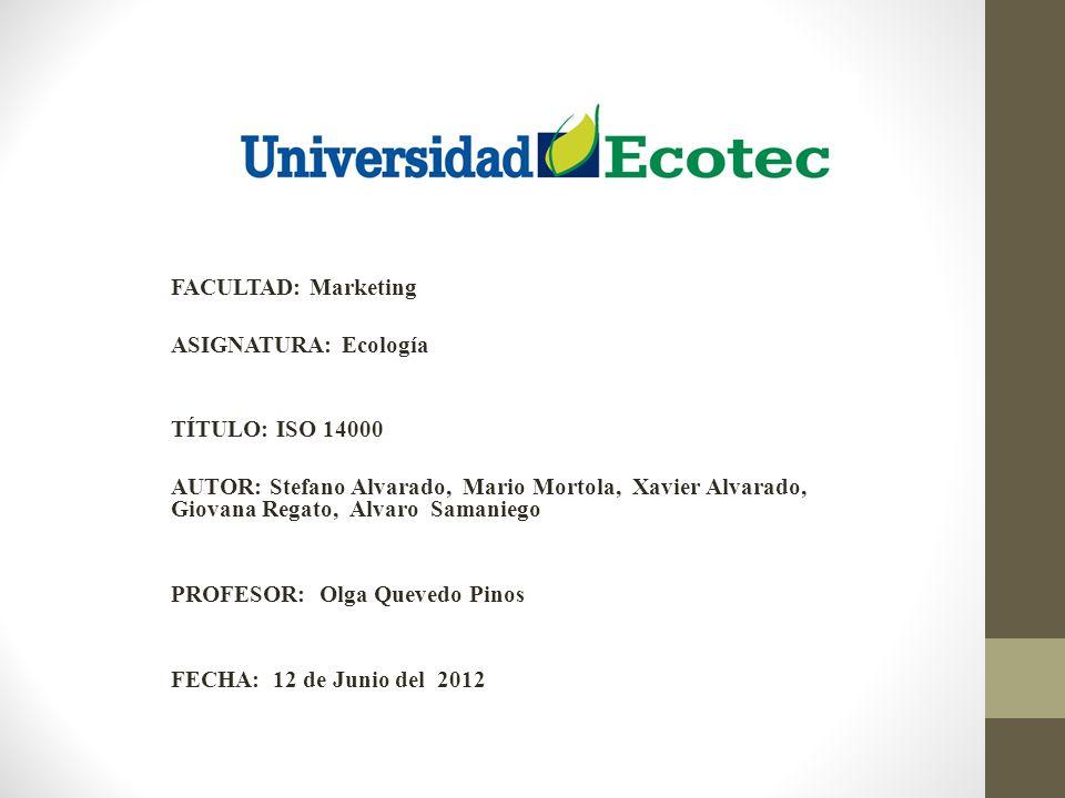FACULTAD: Marketing ASIGNATURA: Ecología TÍTULO: ISO 14000 AUTOR: Stefano Alvarado, Mario Mortola, Xavier Alvarado, Giovana Regato, Alvaro Samaniego P