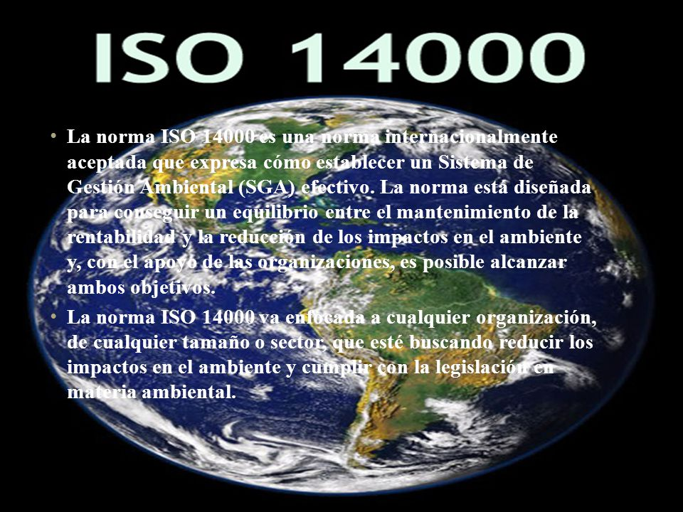 ISO 1400 La norma ISO 14000 es una norma internacionalmente aceptada que expresa cómo establecer un Sistema de Gestión Ambiental (SGA) efectivo. La no