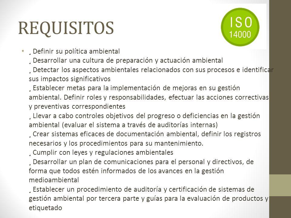 REQUISITOS ¸ Definir su política ambiental ¸ Desarrollar una cultura de preparación y actuación ambiental ¸ Detectar los aspectos ambientales relacion