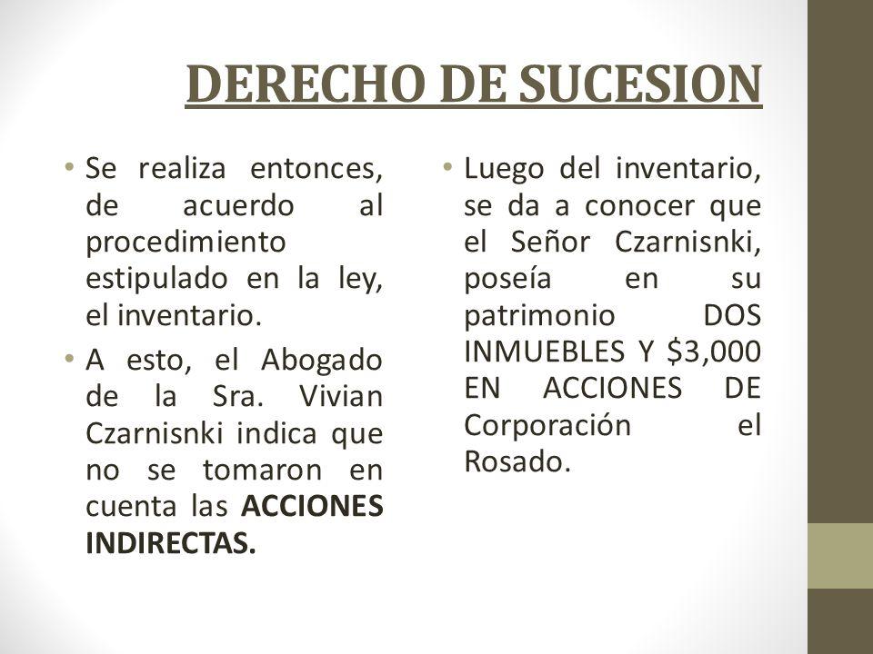 DERECHO DE SUCESION Se realiza entonces, de acuerdo al procedimiento estipulado en la ley, el inventario. A esto, el Abogado de la Sra. Vivian Czarnis